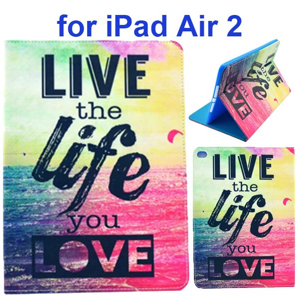 Color Printing Design PU Flip Leather Case for iPad Air 2 with Stand and Card Slots (Live the Life You Love)